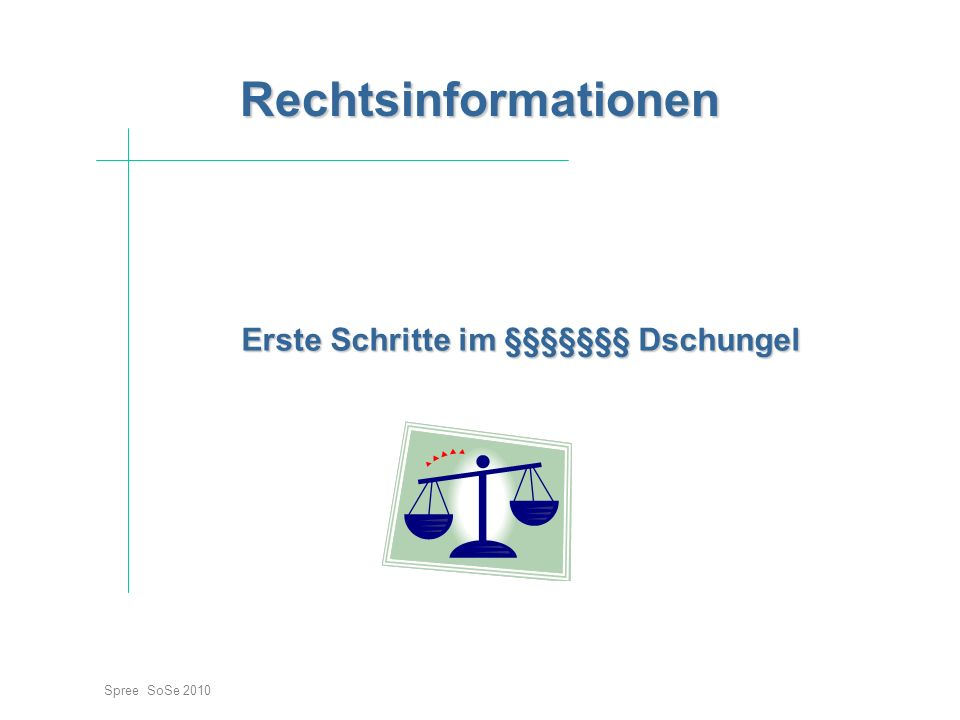 Erste Schritte im §§§§§§§ Dschungel Spree SoSe 2010 Rechtsinformationen