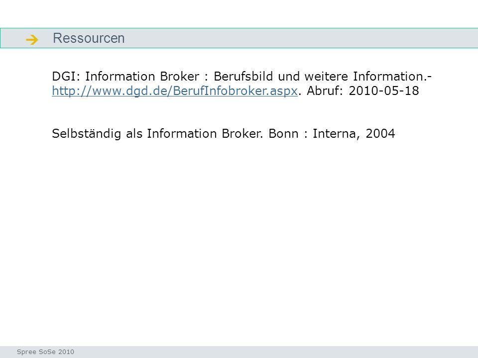 Ressourcen Fragen Seminar I-Prax: Inhaltserschließung visueller Medien, 5.10.2004 Spree SoSe 2010 DGI: Information Broker : Berufsbild und weitere Information.- http://www.dgd.de/BerufInfobroker.aspx.