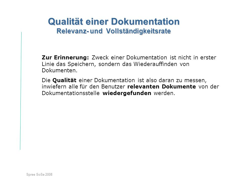 Spree SoSe 2008 Qualität einer Dokumentation Relevanz- und Vollständigkeitsrate Zur Erinnerung: Zweck einer Dokumentation ist nicht in erster Linie da