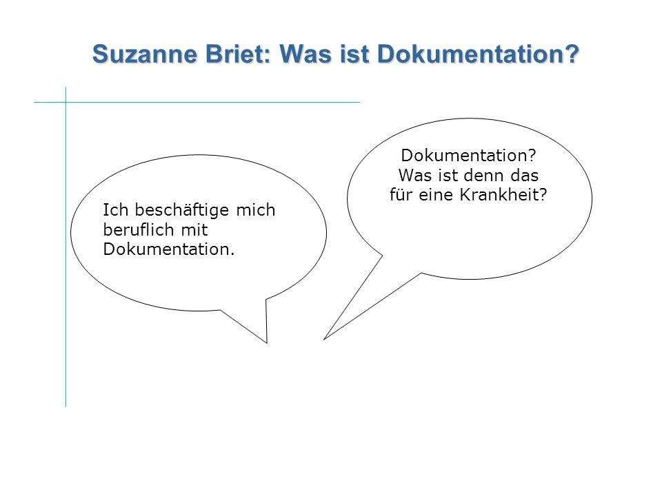 Suzanne Briet: Was ist Dokumentation? Dokumentation? Was ist denn das für eine Krankheit? Ich beschäftige mich beruflich mit Dokumentation.