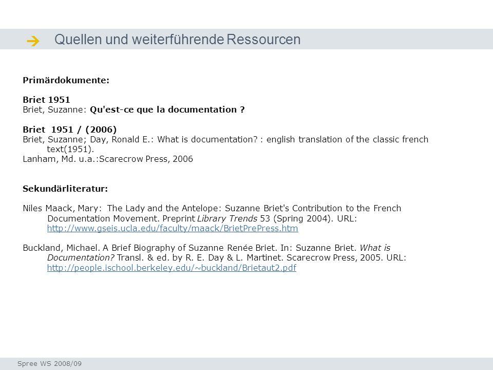 Quellen und weiterführende Ressourcen Quellen / Ressourcen Seminar I-Prax: Inhaltserschließung visueller Medien, 5.10.2004 Spree WS 2008/09 Primärdokumente: Briet 1951 Briet, Suzanne: Qu est-ce que la documentation .