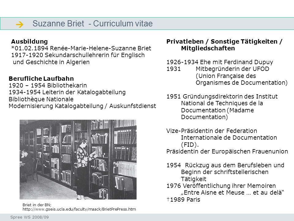 Suzanne Briet - Curriculum vitae Otlet Seminar I-Prax: Inhaltserschließung visueller Medien, 5.10.2004 Spree WS 2008/09 Ausbildung *01.02.1894 Renée-M
