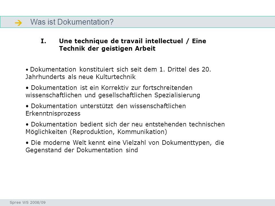 Was ist Dokumentation? Otlet - Bio Seminar I-Prax: Inhaltserschließung visueller Medien, 5.10.2004 Spree WS 2008/09 I.Une technique de travail intelle