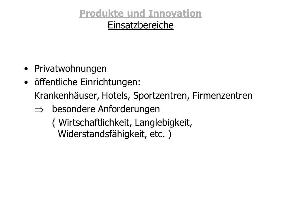 Produkte und Innovation Einsatzbereiche Privatwohnungen öffentliche Einrichtungen: Krankenhäuser, Hotels, Sportzentren, Firmenzentren besondere Anford