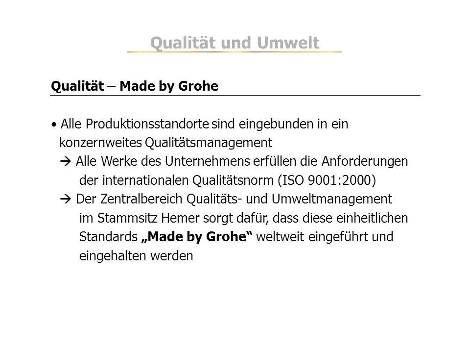 Qualität – Made by Grohe Alle Produktionsstandorte sind eingebunden in ein konzernweites Qualitätsmanagement Alle Werke des Unternehmens erfüllen die