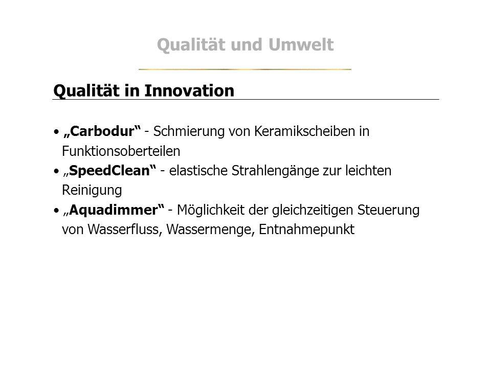 Qualität in Innovation Carbodur - Schmierung von Keramikscheiben in Funktionsoberteilen SpeedClean - elastische Strahlengänge zur leichten Reinigung A