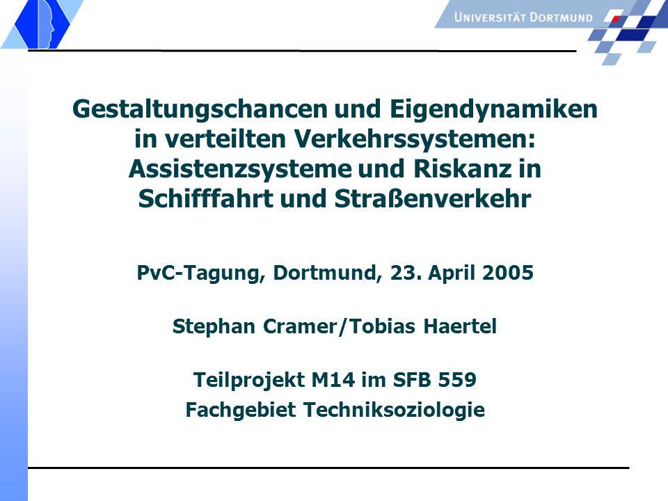 Gestaltungschancen und Eigendynamiken in verteilten Verkehrssystemen: Assistenzsysteme und Riskanz in Schifffahrt und Straßenverkehr PvC-Tagung, Dortm