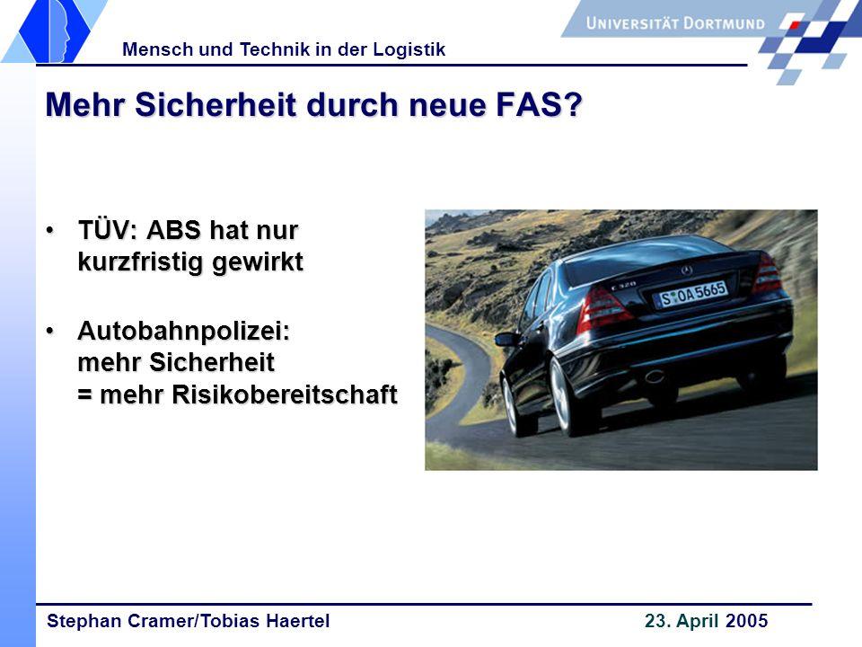 Stephan Cramer/Tobias Haertel 23. April 2005 Mensch und Technik in der Logistik Mehr Sicherheit durch neue FAS? TÜV: ABS hat nur kurzfristig gewirktTÜ