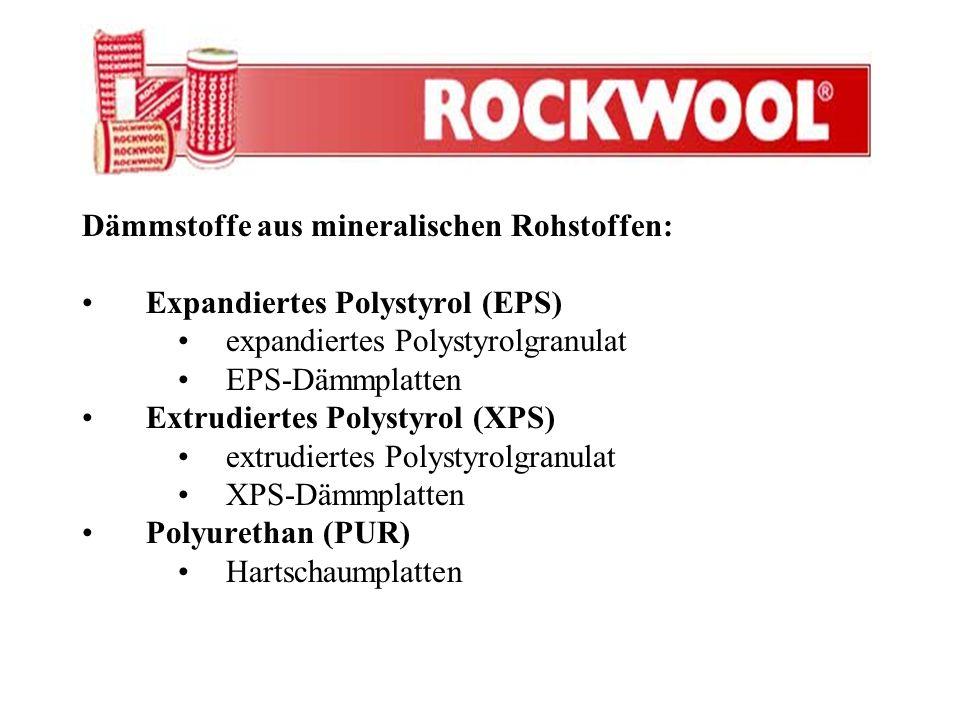 Dämmstoffe aus mineralischen Rohstoffen: Expandiertes Polystyrol (EPS) expandiertes Polystyrolgranulat EPS-Dämmplatten Extrudiertes Polystyrol (XPS) e