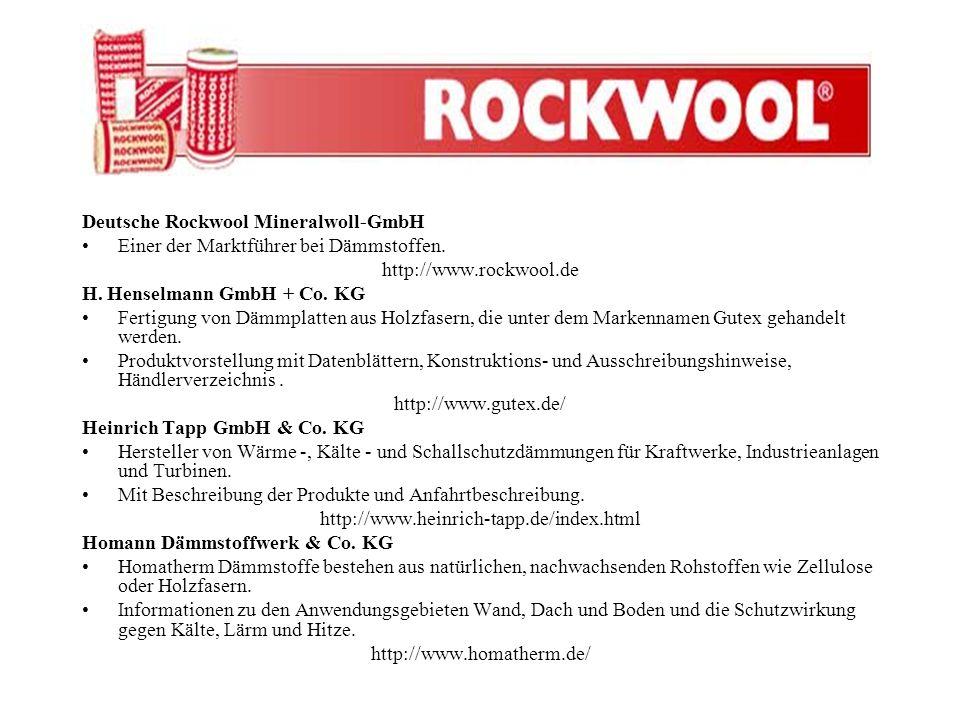 Deutsche Rockwool Mineralwoll-GmbH Einer der Marktführer bei Dämmstoffen. http://www.rockwool.de H. Henselmann GmbH + Co. KG Fertigung von Dämmplatten