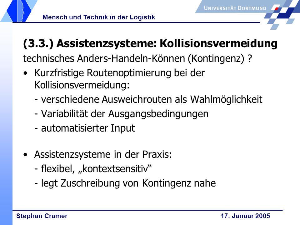 Stephan Cramer 17. Januar 2005 Mensch und Technik in der Logistik (3.3.) Assistenzsysteme: Kollisionsvermeidung technisches Anders-Handeln-Können (Kon