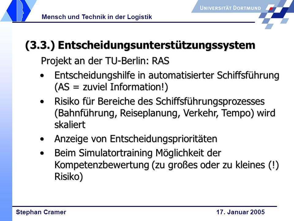 Stephan Cramer 17. Januar 2005 Mensch und Technik in der Logistik (3.3.) Entscheidungsunterstützungssystem Projekt an der TU-Berlin: RAS Entscheidungs