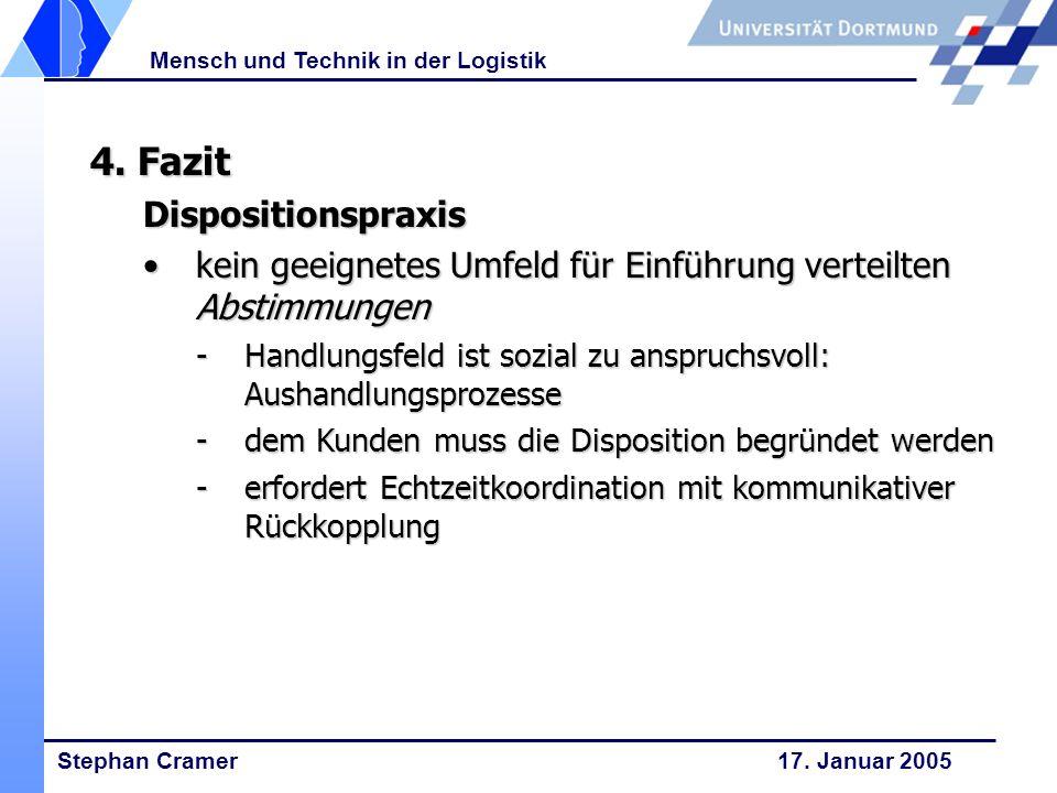 Stephan Cramer 17. Januar 2005 Mensch und Technik in der Logistik 4. Fazit Dispositionspraxis kein geeignetes Umfeld für Einführung verteilten Abstimm