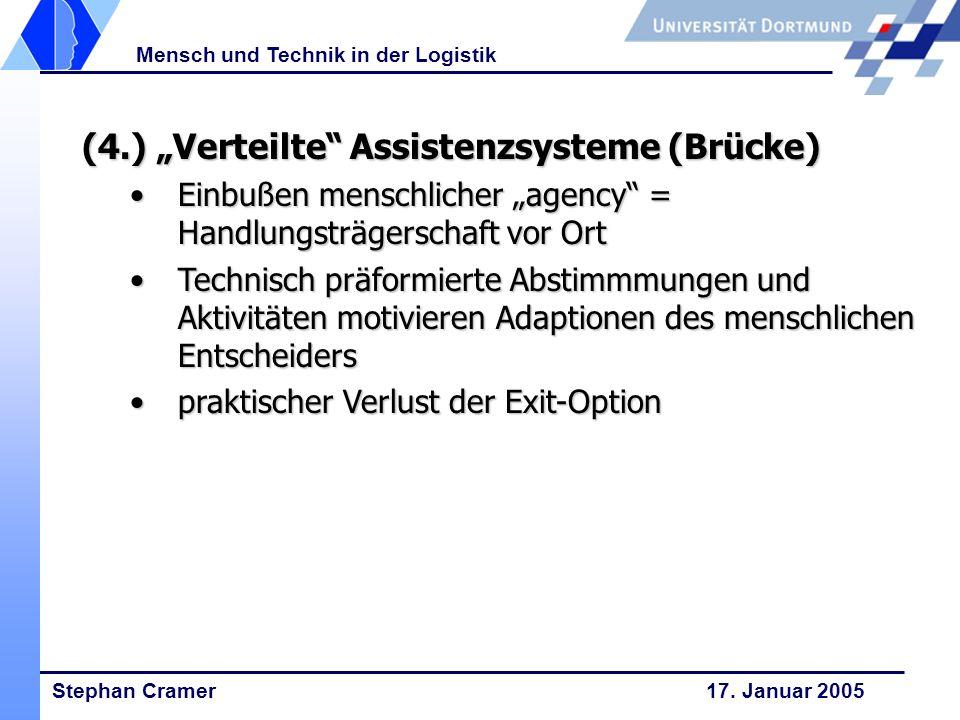 Stephan Cramer 17. Januar 2005 Mensch und Technik in der Logistik (4.) Verteilte Assistenzsysteme (Brücke) Einbußen menschlicher agency = Handlungsträ