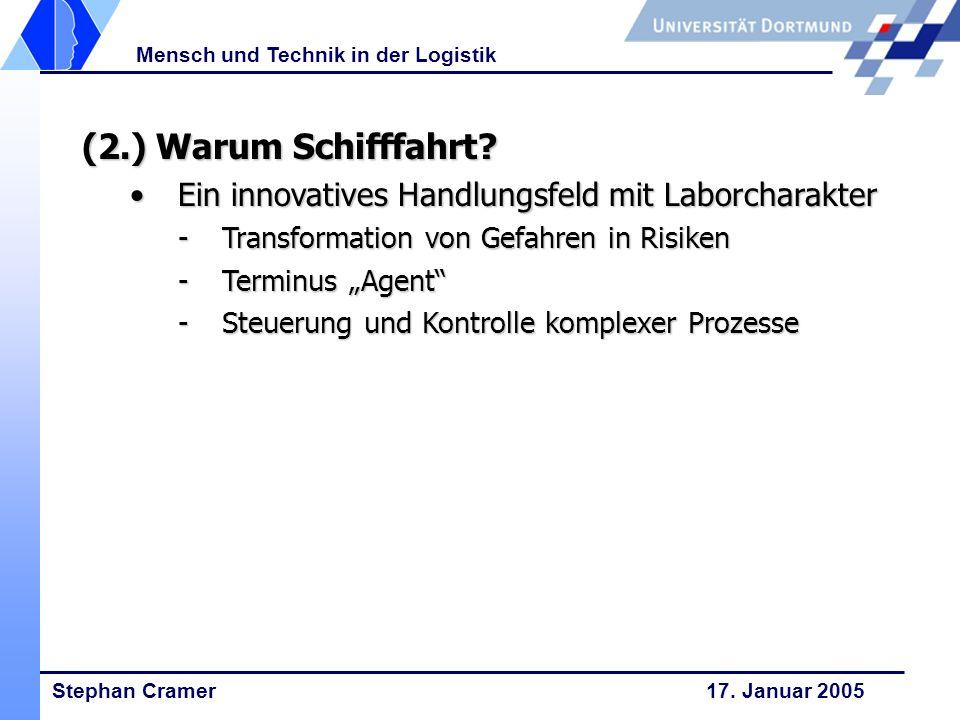 Stephan Cramer 17. Januar 2005 Mensch und Technik in der Logistik (2.) Warum Schifffahrt? Ein innovatives Handlungsfeld mit LaborcharakterEin innovati