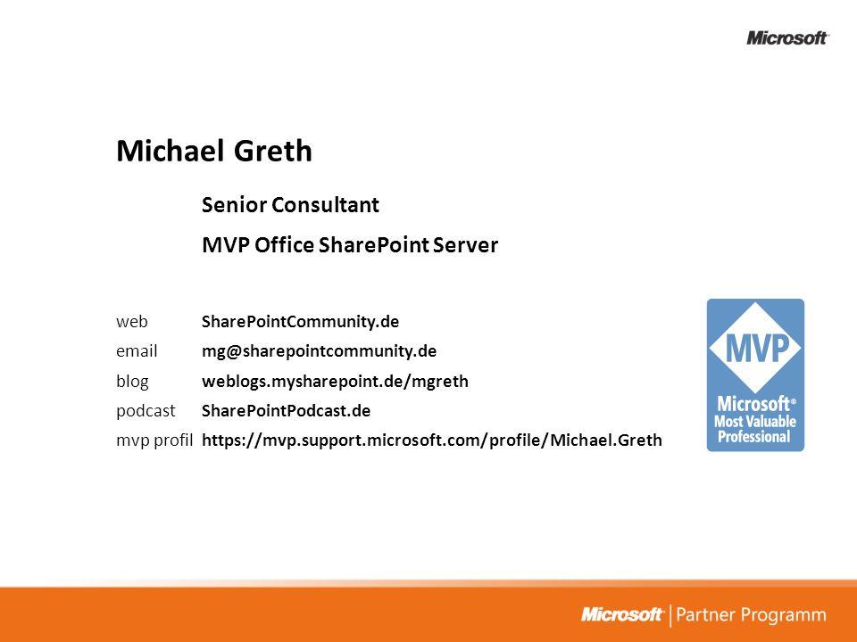 Michael Greth Senior Consultant MVP Office SharePoint Server web SharePointCommunity.de email mg@sharepointcommunity.de blog weblogs.mysharepoint.de/mgreth podcast SharePointPodcast.de mvp profilhttps://mvp.support.microsoft.com/profile/Michael.Greth