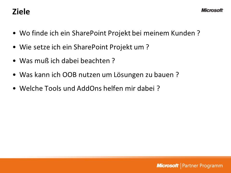 Ziele Wo finde ich ein SharePoint Projekt bei meinem Kunden ? Wie setze ich ein SharePoint Projekt um ? Was muß ich dabei beachten ? Was kann ich OOB