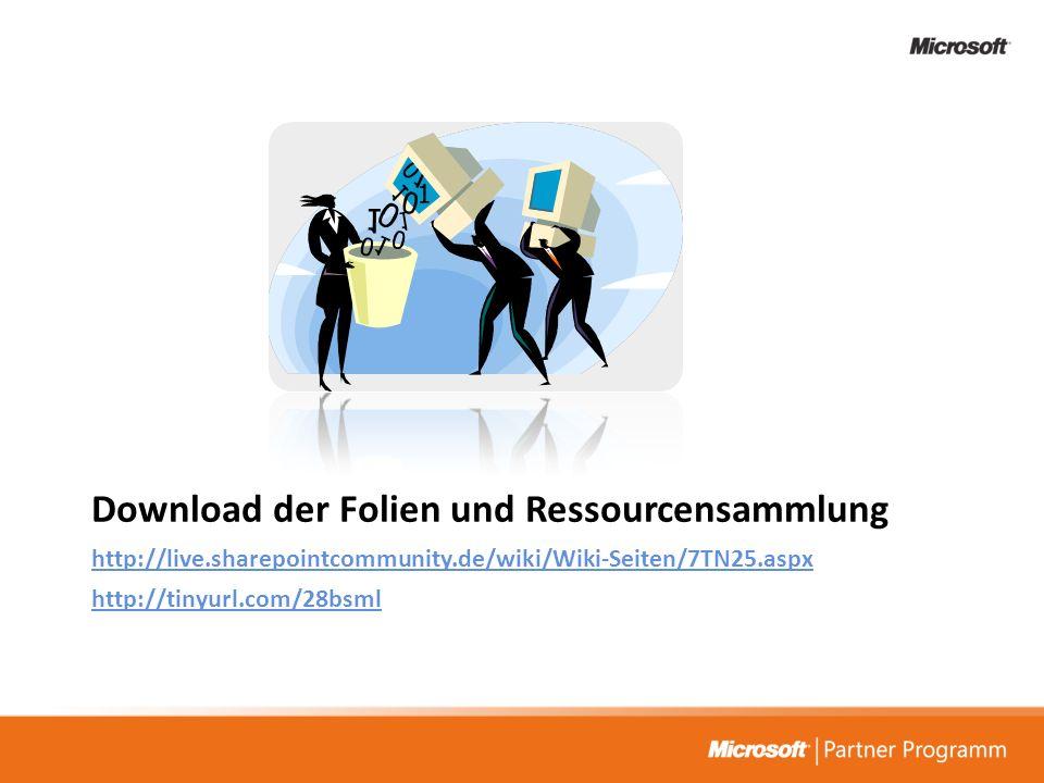 Download der Folien und Ressourcensammlung http://live.sharepointcommunity.de/wiki/Wiki-Seiten/7TN25.aspx http://tinyurl.com/28bsml