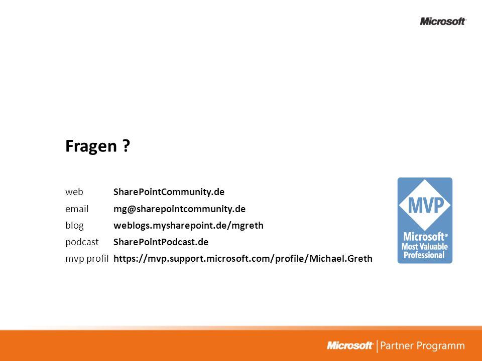 Fragen ? web SharePointCommunity.de email mg@sharepointcommunity.de blog weblogs.mysharepoint.de/mgreth podcast SharePointPodcast.de mvp profilhttps:/