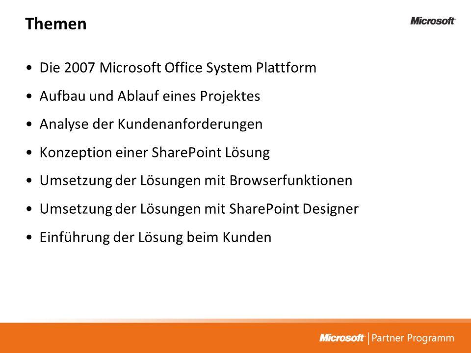Themen Die 2007 Microsoft Office System Plattform Aufbau und Ablauf eines Projektes Analyse der Kundenanforderungen Konzeption einer SharePoint Lösung Umsetzung der Lösungen mit Browserfunktionen Umsetzung der Lösungen mit SharePoint Designer Einführung der Lösung beim Kunden