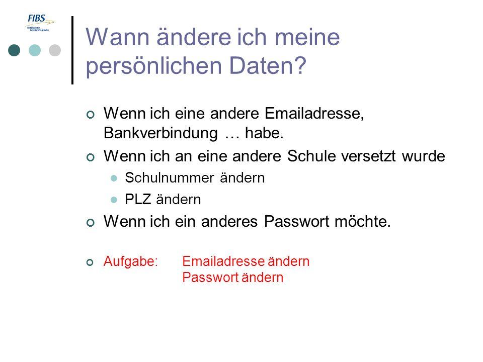 Wann ändere ich meine persönlichen Daten? Wenn ich eine andere Emailadresse, Bankverbindung … habe. Wenn ich an eine andere Schule versetzt wurde Schu