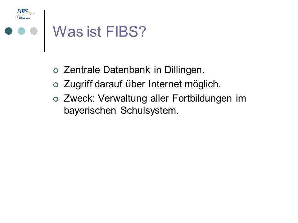Was ist FIBS? Zentrale Datenbank in Dillingen. Zugriff darauf über Internet möglich. Zweck: Verwaltung aller Fortbildungen im bayerischen Schulsystem.