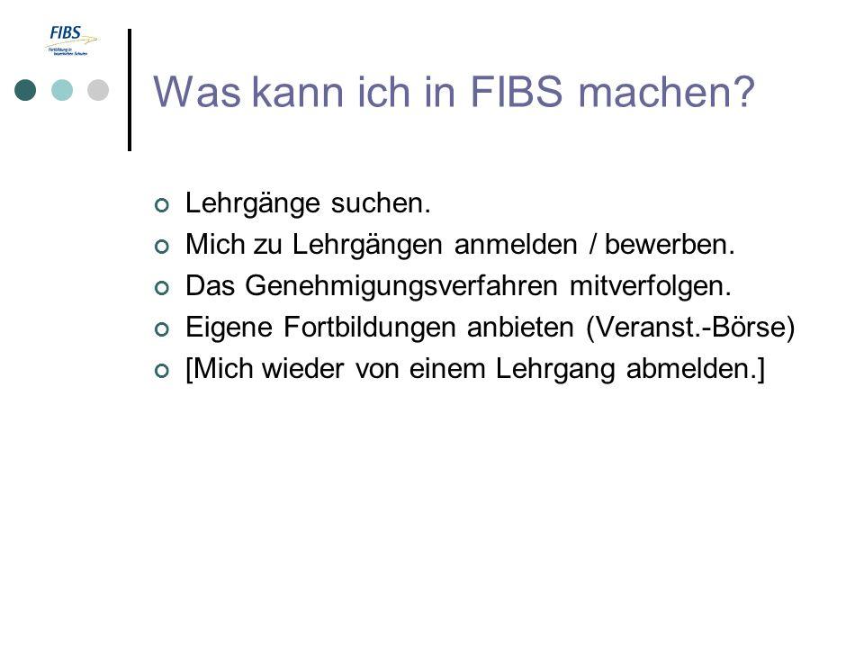 Was kann ich in FIBS machen? Lehrgänge suchen. Mich zu Lehrgängen anmelden / bewerben. Das Genehmigungsverfahren mitverfolgen. Eigene Fortbildungen an
