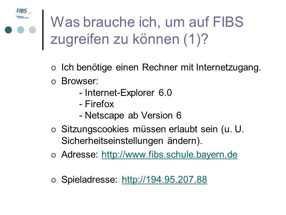 Was brauche ich, um auf FIBS zugreifen zu können (1)? Ich benötige einen Rechner mit Internetzugang. Browser: - Internet-Explorer 6.0 - Firefox - Nets