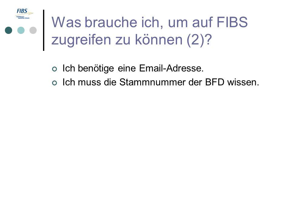 Was brauche ich, um auf FIBS zugreifen zu können (2)? Ich benötige eine Email-Adresse. Ich muss die Stammnummer der BFD wissen.