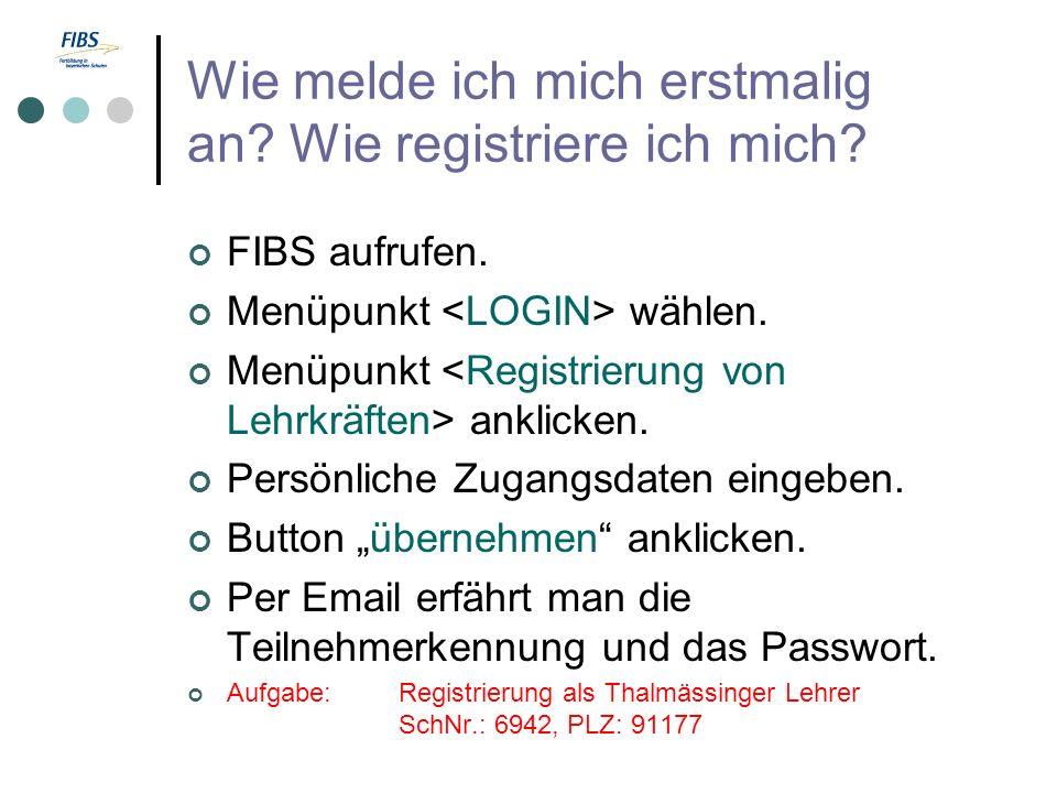 Wie melde ich mich erstmalig an? Wie registriere ich mich? FIBS aufrufen. Menüpunkt wählen. Menüpunkt anklicken. Persönliche Zugangsdaten eingeben. Bu