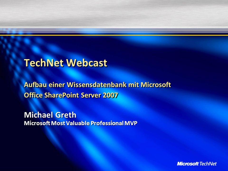 TechNet Webcast Aufbau einer Wissensdatenbank mit Microsoft Office SharePoint Server 2007 Michael Greth Microsoft Most Valuable Professional MVP