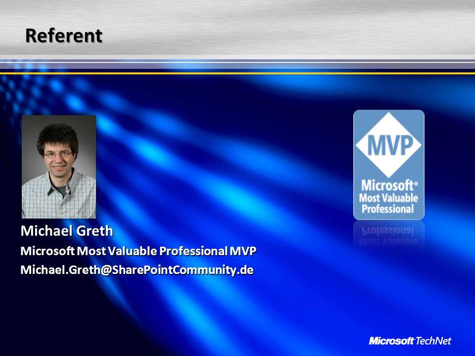 Referent Michael Greth Microsoft Most Valuable Professional MVP Michael.Greth@SharePointCommunity.de