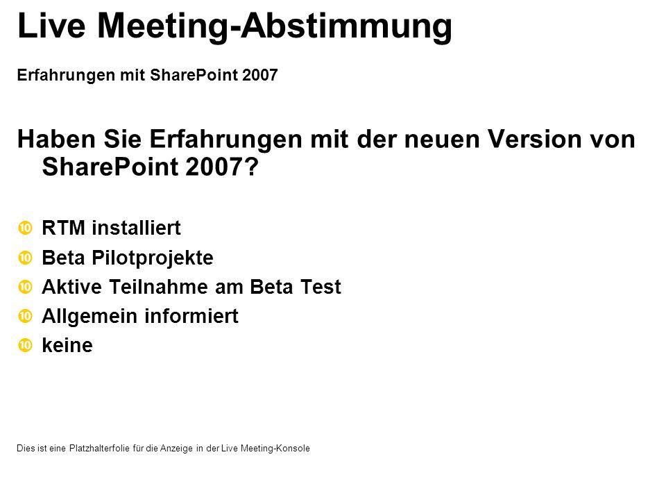 Erfahrungen mit SharePoint 2007 Haben Sie Erfahrungen mit der neuen Version von SharePoint 2007? RTM installiert Beta Pilotprojekte Aktive Teilnahme a
