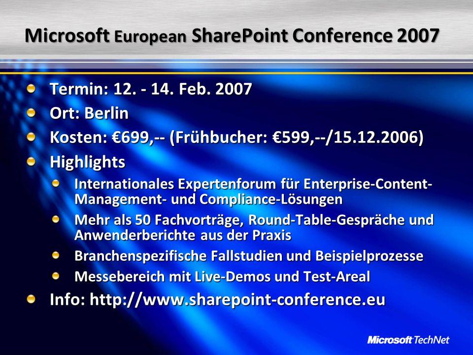 Microsoft European SharePoint Conference 2007 Termin: 12. - 14. Feb. 2007 Ort: Berlin Kosten: 699,-- (Frühbucher: 599,--/15.12.2006) Highlights Intern