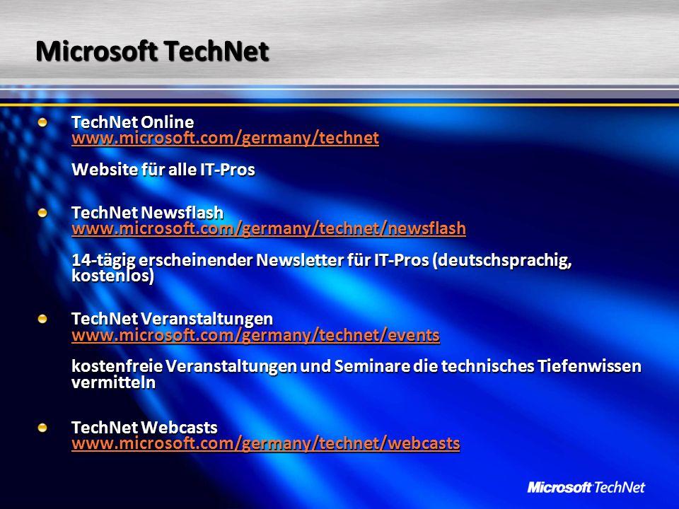 Microsoft TechNet TechNet Online www.microsoft.com/germany/technet Website für alle IT-Pros www.microsoft.com/germany/technet TechNet Newsflash www.mi