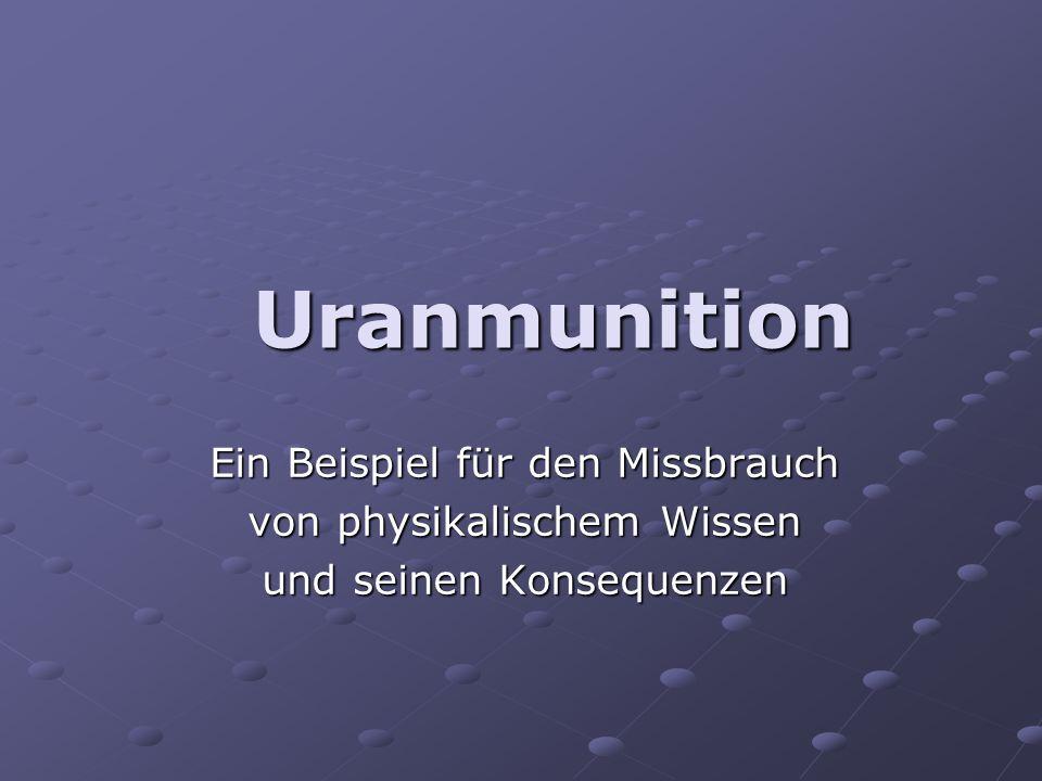 Eigenschaften von Uranmunition Uranmunition, DU (engl.: depleted uranium) ist panzerbrechende Munition Projektile enthalten abgereichertes Uran (ein wenig vom Uranisotop 235 U, größtenteils jedoch 238 U), dieses ist ca.