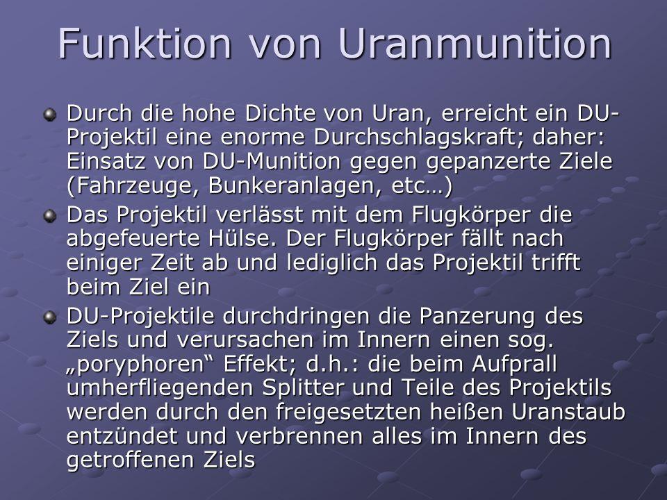 Einsatz von Uranmunition Uranmunition wird seit Mitte der 70er Jahre [erfolgreich] gegen gepanzerte Fahrzeuge eingesetzt Weltweit wurden insgesamt bereits 400.000 Tonnen Uranmunition verschossen.