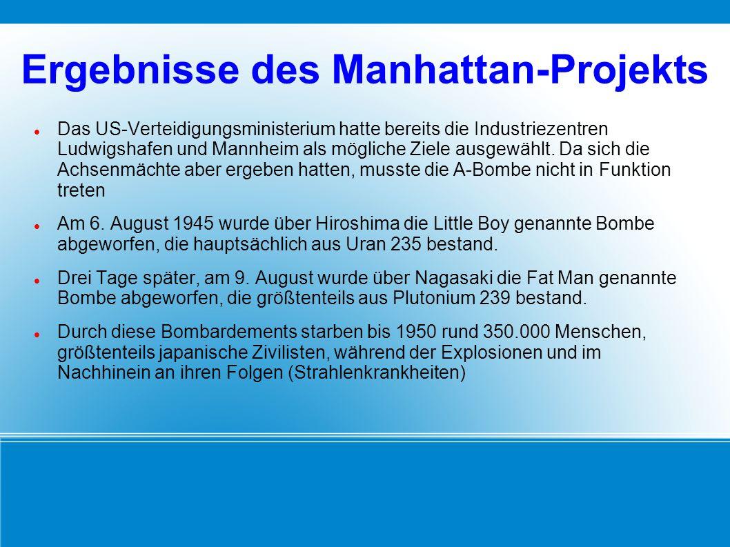 Ergebnisse des Manhattan-Projekts Das US-Verteidigungsministerium hatte bereits die Industriezentren Ludwigshafen und Mannheim als mögliche Ziele ausg