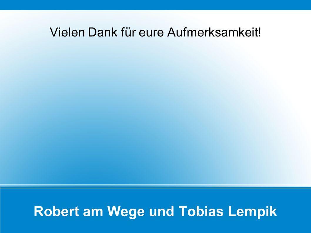 Robert am Wege und Tobias Lempik Vielen Dank für eure Aufmerksamkeit!