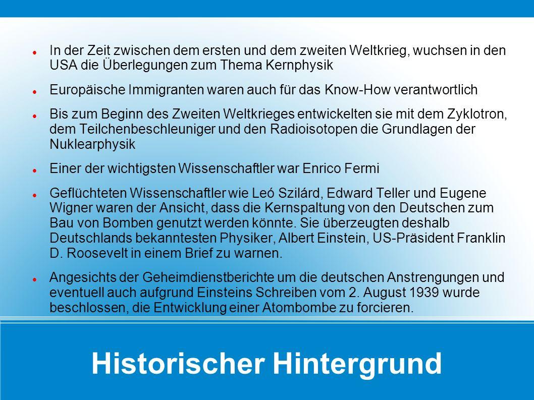 Historischer Hintergrund In der Zeit zwischen dem ersten und dem zweiten Weltkrieg, wuchsen in den USA die Überlegungen zum Thema Kernphysik Europäisc