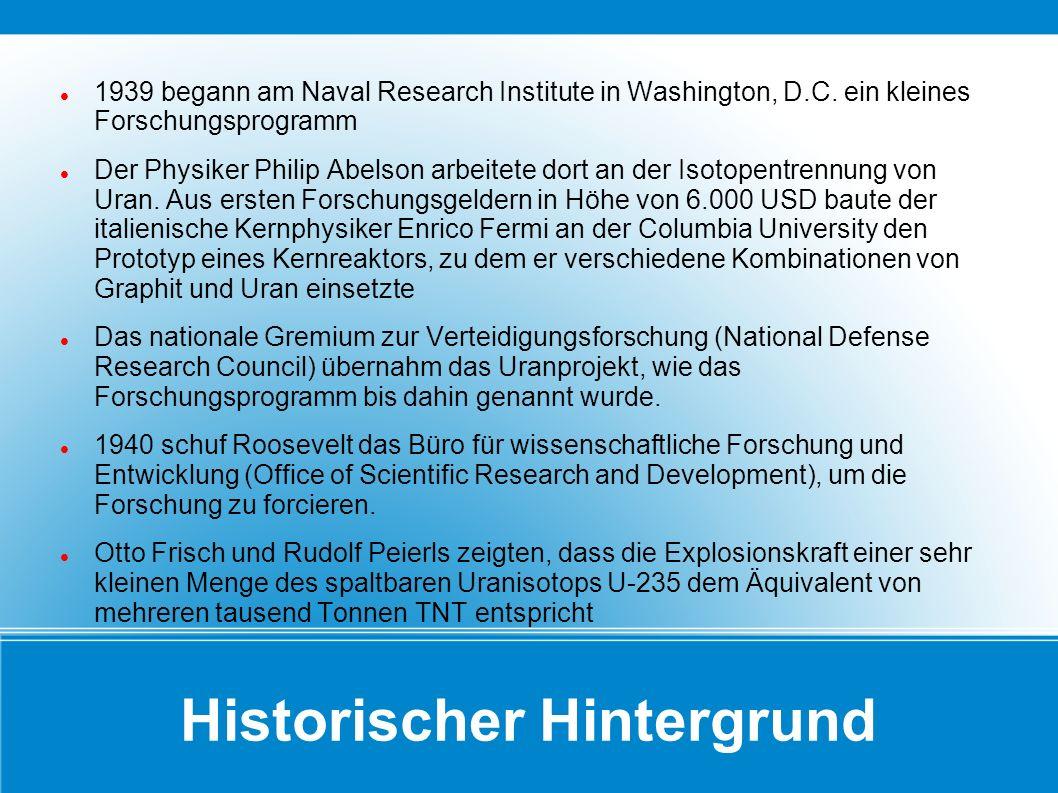 Historischer Hintergrund 1939 begann am Naval Research Institute in Washington, D.C. ein kleines Forschungsprogramm Der Physiker Philip Abelson arbeit