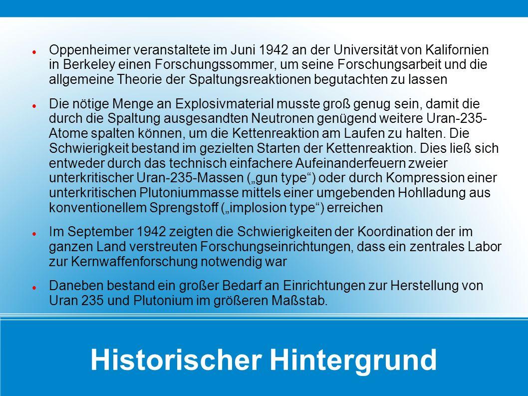 Historischer Hintergrund Oppenheimer veranstaltete im Juni 1942 an der Universität von Kalifornien in Berkeley einen Forschungssommer, um seine Forsch