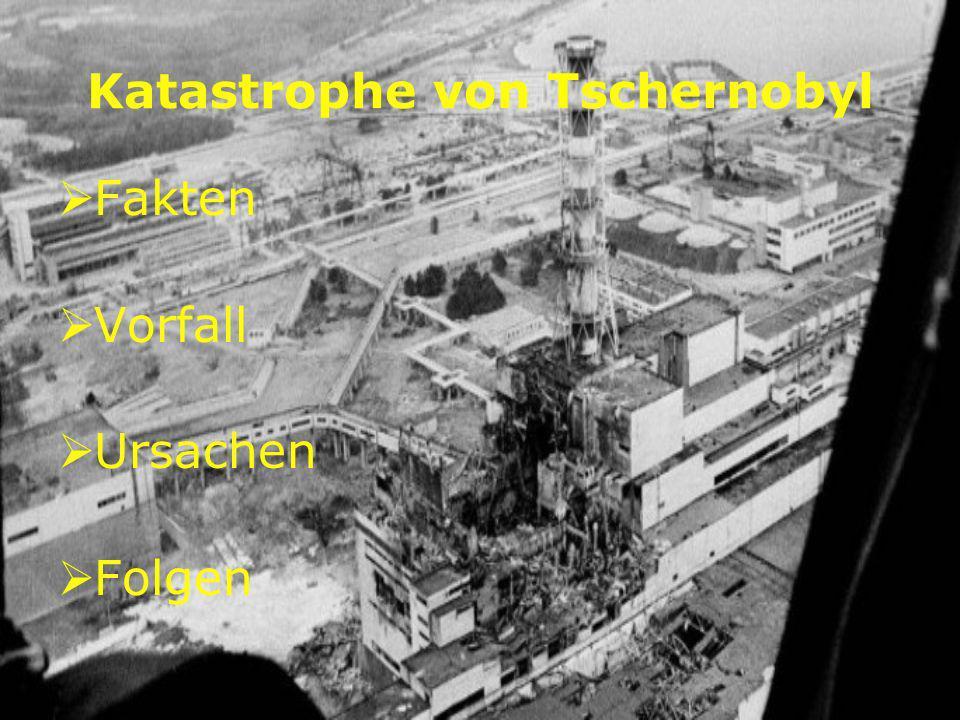 Katastrophe von Tschernobyl Fakten Vorfall Ursachen Folgen