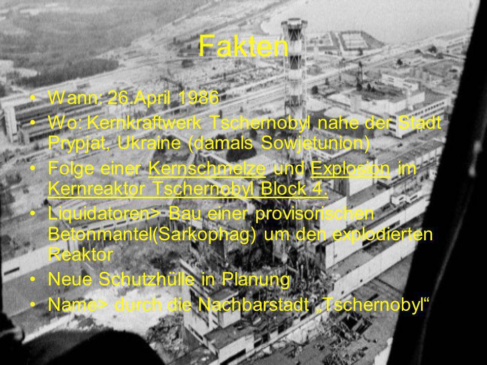 Fakten Wann: 26.April 1986 Wo: Kernkraftwerk Tschernobyl nahe der Stadt Prypjat, Ukraine (damals Sowjetunion) Folge einer Kernschmelze und Explosion im Kernreaktor Tschernobyl Block 4.