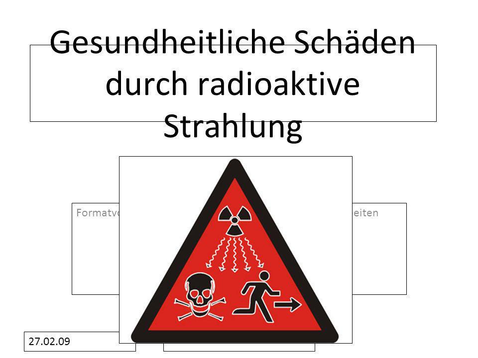 Formatvorlage des Untertitelmasters durch Klicken bearbeiten 27.02.09 Gesundheitliche Schäden durch radioaktive Strahlung