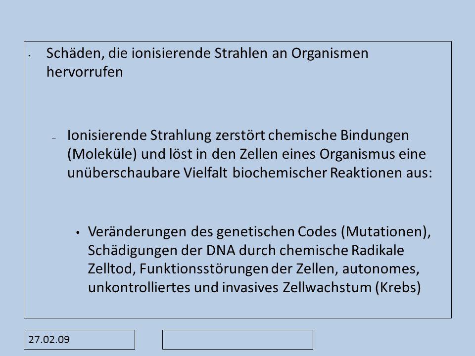 27.02.09 Schäden, die ionisierende Strahlen an Organismen hervorrufen – Ionisierende Strahlung zerstört chemische Bindungen (Moleküle) und löst in den