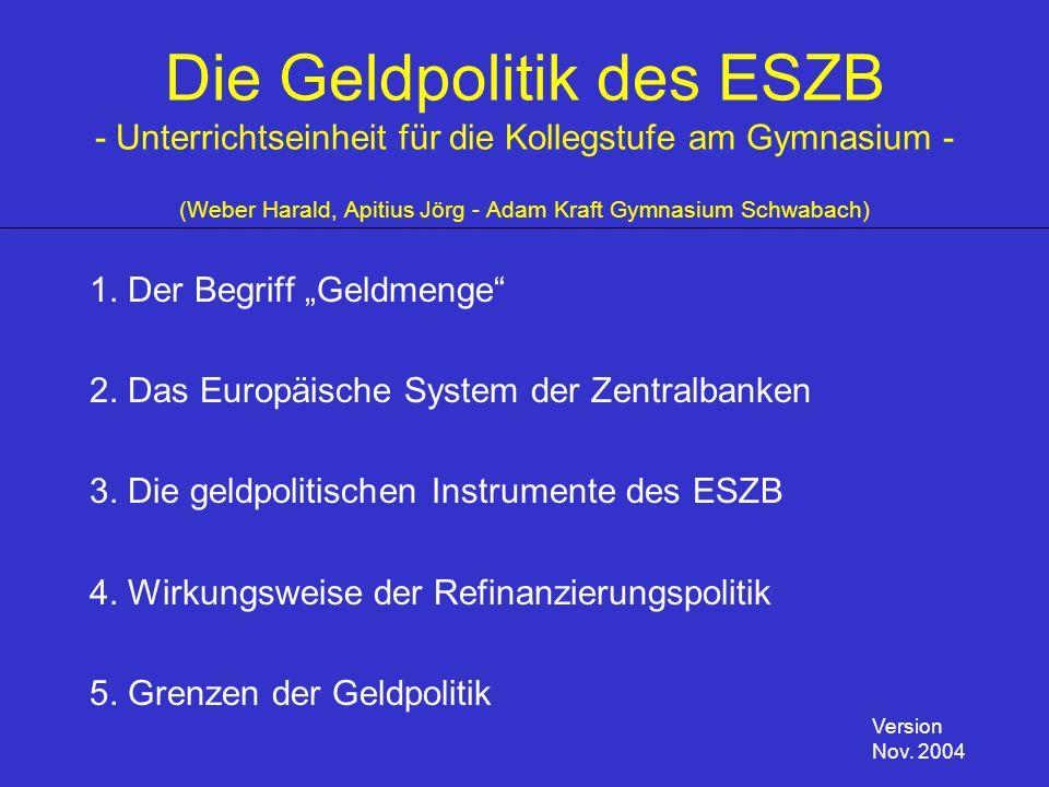 Die Geldpolitik des ESZB - Unterrichtseinheit für die Kollegstufe am Gymnasium - (Weber Harald, Apitius Jörg - Adam Kraft Gymnasium Schwabach) 1. Der