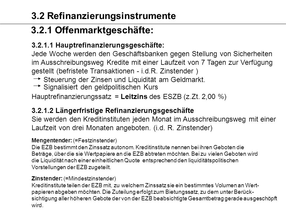 3.2 Refinanzierungsinstrumente 3.2.1 Offenmarktgeschäfte: 3.2.1.2 Längerfristige Refinanzierungsgeschäfte Sie werden den Kreditinstituten jeden Monat