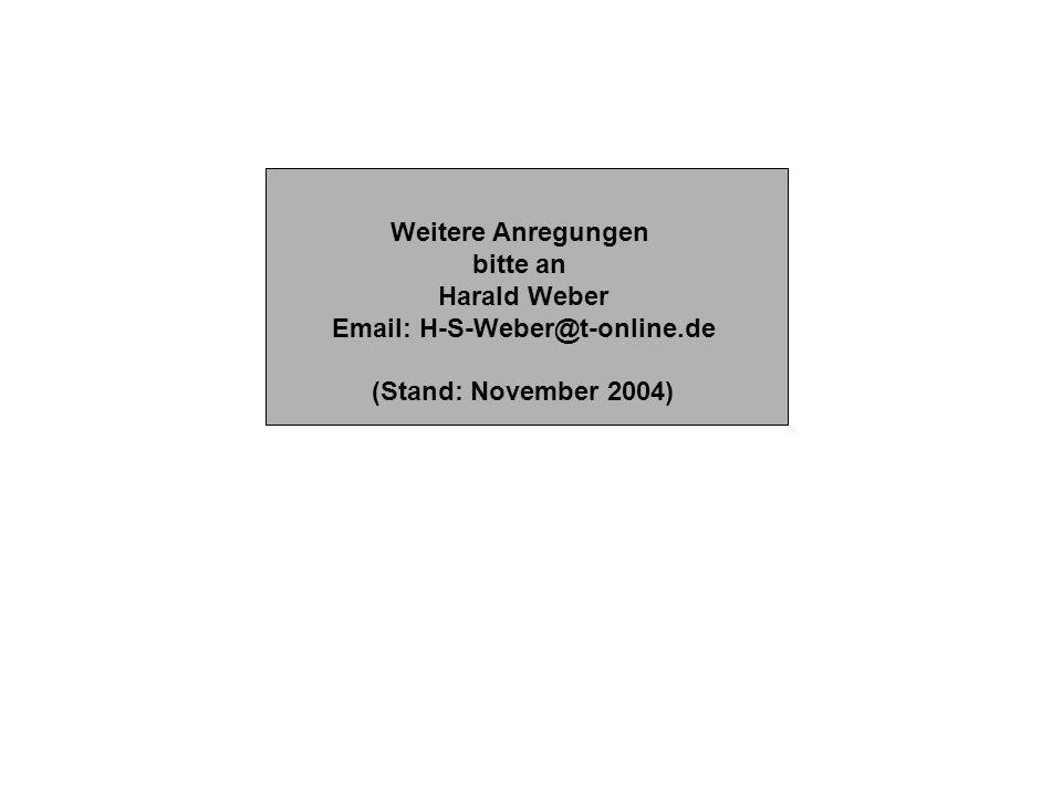 Weitere Anregungen bitte an Harald Weber Email: H-S-Weber@t-online.de (Stand: November 2004)
