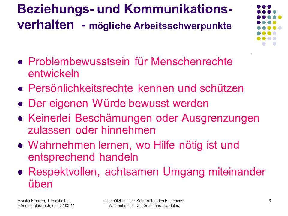 Monika Franzen, Projektleiterin Mönchengladbach, den 02.03.11 Geschützt in einer Schulkultur des Hinsehens, Wahrnehmens, Zuhörens und Handelns 17 Sponsoren Verein zur Förderung von Bildung und Kultur e.V.